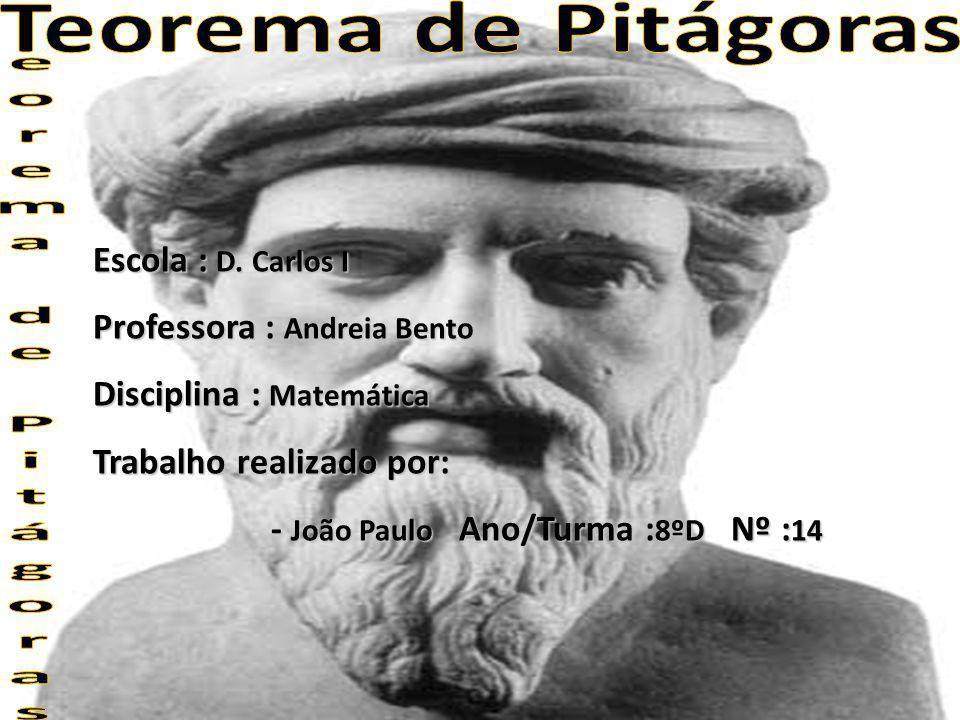 Sites visitados: - http://matematicadcarlosi.no.sapo.pt/index_files/Pitagoras%20PAULA% 20e%20TELMA.doc - http://www.prof2000.pt/users/hjco/Pitagora/Problem4.htm - http://www.prof2000.pt/users/paulap/teorema.html - http://pt.wikipedia.org/wiki/Pit%C3%A1goras