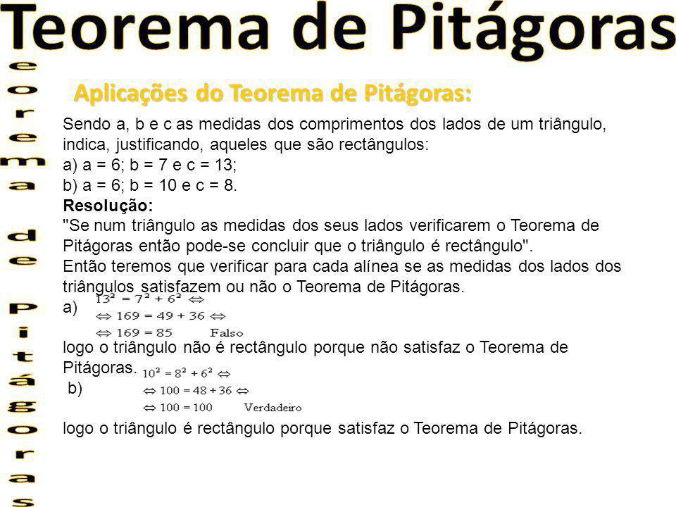 Aplicações do Teorema de Pitágoras: Sendo a, b e c as medidas dos comprimentos dos lados de um triângulo, indica, justificando, aqueles que são rectân
