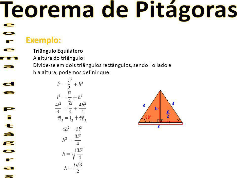 Exemplo: Triângulo Equilátero A altura do triângulo: Divide-se em dois triângulos rectângulos, sendo l o lado e h a altura, podemos definir que: