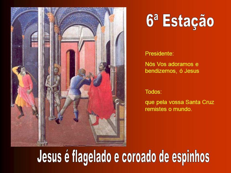 Presidente: Nós Vos adoramos e bendizemos, ó Jesus Todos: que pela vossa Santa Cruz remistes o mundo.