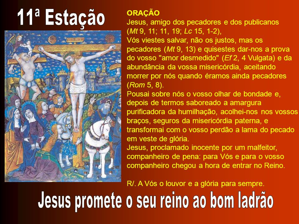 ORAÇÃO Jesus, amigo dos pecadores e dos publicanos (Mt 9, 11; 11, 19; Lc 15, 1-2), Vós viestes salvar, não os justos, mas os pecadores (Mt 9, 13) e qu
