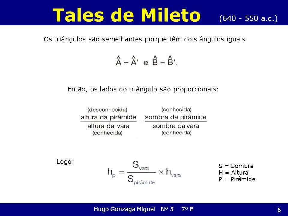 Os triângulos são semelhantes porque têm dois ângulos iguais Então, os lados do triângulo são proporcionais: (640 - 550 a.c.) Tales de Mileto Hugo Gon