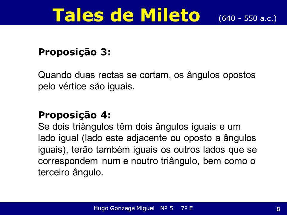 Proposição 3: Quando duas rectas se cortam, os ângulos opostos pelo vértice são iguais. Proposição 4: Se dois triângulos têm dois ângulos iguais e um