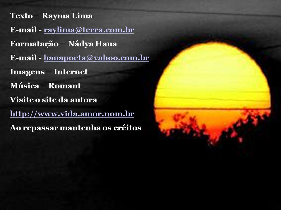 Texto – Rayma Lima E-mail - raylima@terra.com.br raylima@terra.com.br Formatação – Nádya Haua E-mail - hauapoeta@yahoo.com.brhauapoeta@yahoo.com.br Imagens – Internet Música – Romant Visite o site da autora http://www.vida.amor.nom.br Ao repassar mantenha os créitos