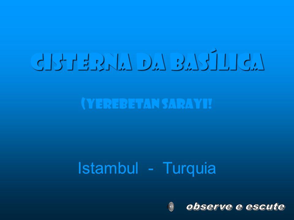 Cisterna da Basílica (Yerebetan sarayi! Istambul - Turquia