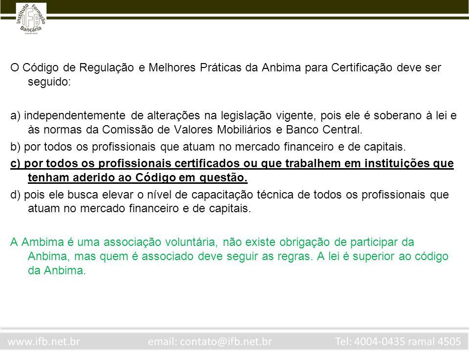 O Código de Regulação e Melhores Práticas da Anbima para Certificação deve ser seguido: a) independentemente de alterações na legislação vigente, pois