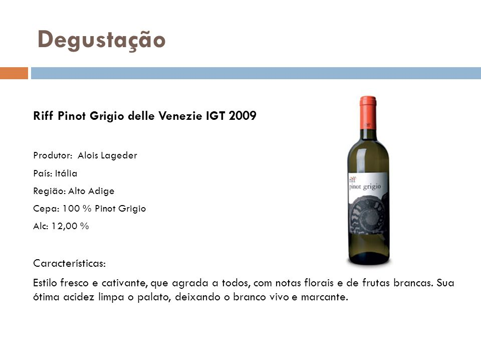 Riff Pinot Grigio delle Venezie IGT 2009 Produtor: Alois Lageder País: Itália Região: Alto Adige Cepa: 100 % Pinot Grigio Alc: 12,00 % Características