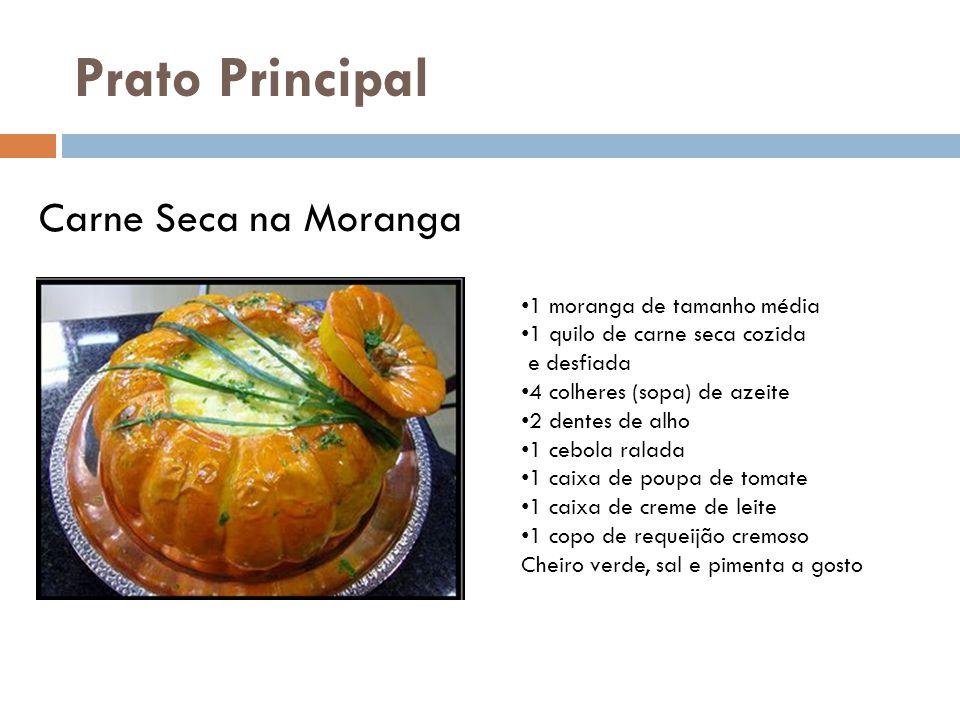 Prato Principal Carne Seca na Moranga 1 moranga de tamanho média 1 quilo de carne seca cozida e desfiada 4 colheres (sopa) de azeite 2 dentes de alho