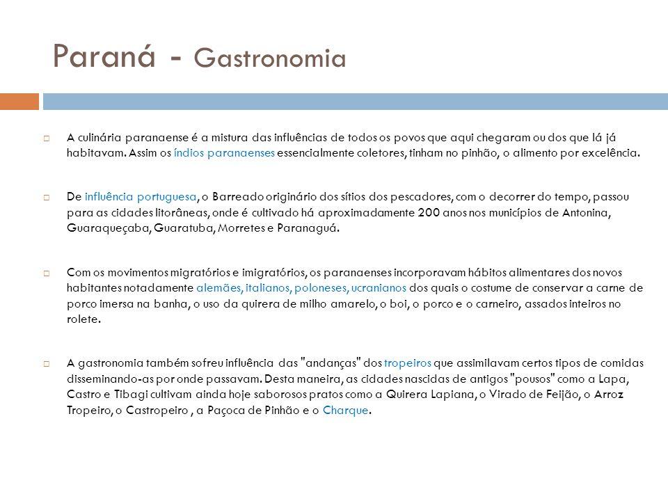Paraná - Gastronomia A culinária paranaense é a mistura das influências de todos os povos que aqui chegaram ou dos que lá já habitavam. Assim os índio
