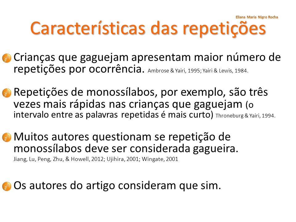 Características das repetições Crianças que gaguejam apresentam maior número de repetições por ocorrência. Ambrose & Yairi, 1995; Yairi & Lewis, 1984.