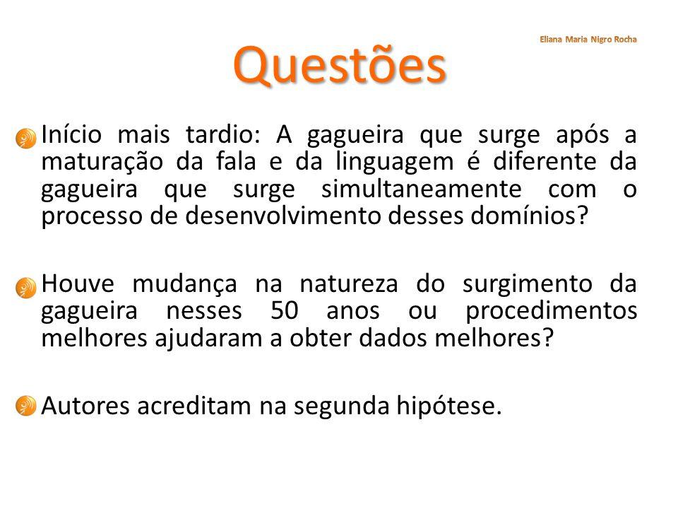 Questões Início mais tardio: A gagueira que surge após a maturação da fala e da linguagem é diferente da gagueira que surge simultaneamente com o proc
