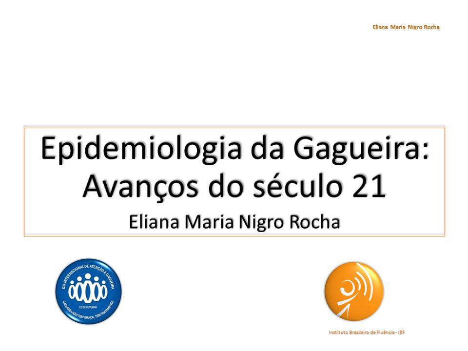 Epidemiology of Stuttering: 21st Century Advances Ehud Yairi e Nicoline Ambrose Journal of Fluency Disorders 38 (2013) 66–87 Síntese: Eliana Maria Nigro Rocha Instituto Brasileiro de Fluência - IBF