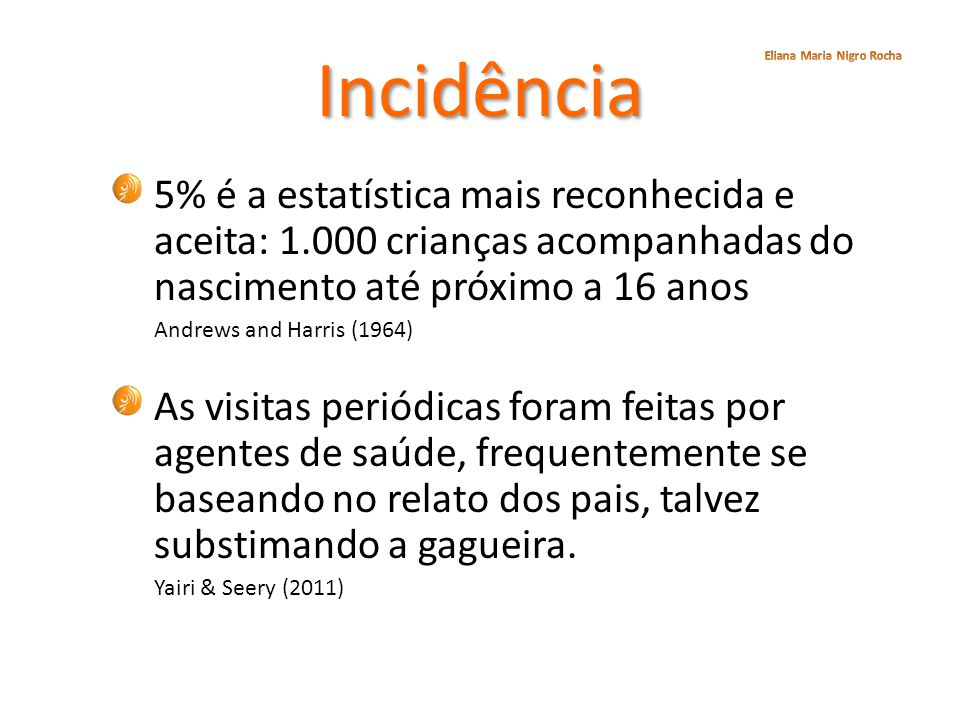 Incidência 5% é a estatística mais reconhecida e aceita: 1.000 crianças acompanhadas do nascimento até próximo a 16 anos Andrews and Harris (1964) As
