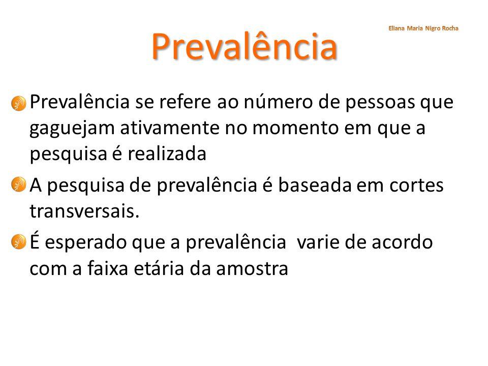 Prevalência Prevalência se refere ao número de pessoas que gaguejam ativamente no momento em que a pesquisa é realizada A pesquisa de prevalência é ba