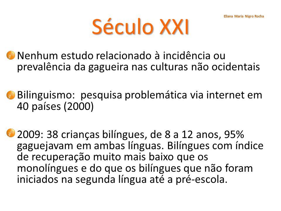 Século XXI Nenhum estudo relacionado à incidência ou prevalência da gagueira nas culturas não ocidentais Bilinguismo: pesquisa problemática via intern