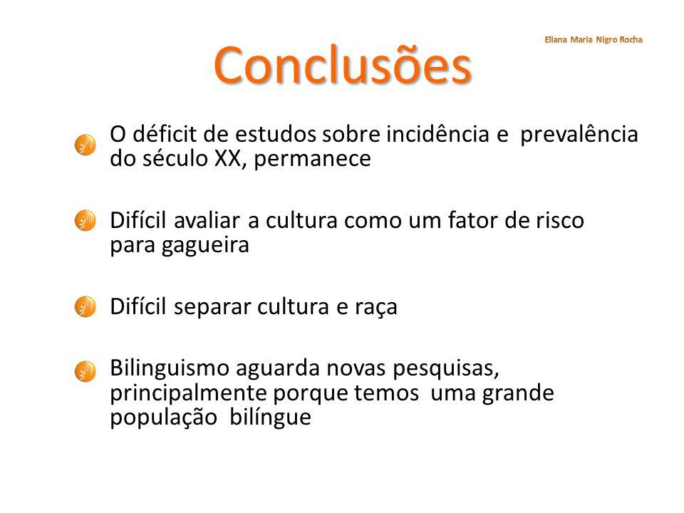 Conclusões O déficit de estudos sobre incidência e prevalência do século XX, permanece Difícil avaliar a cultura como um fator de risco para gagueira