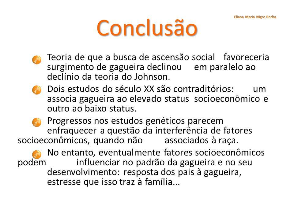 Conclusão Teoria de que a busca de ascensão social favoreceria surgimento de gagueira declinou em paralelo ao declínio da teoria do Johnson. Dois estu
