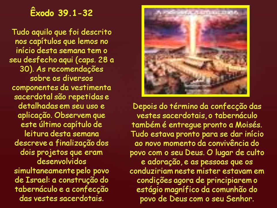 Depois do término da confecção das vestes sacerdotais, o tabernáculo também é entregue pronto a Moisés. Tudo estava pronto para se dar início ao novo