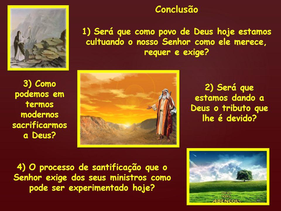 Conclusão 1) Será que como povo de Deus hoje estamos cultuando o nosso Senhor como ele merece, requer e exige? 2) Será que estamos dando a Deus o trib