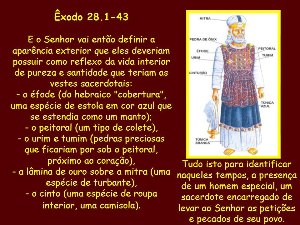 Êxodo 28.1-43 E o Senhor vai então definir a aparência exterior que eles deveriam possuir como reflexo da vida interior de pureza e santidade que teri
