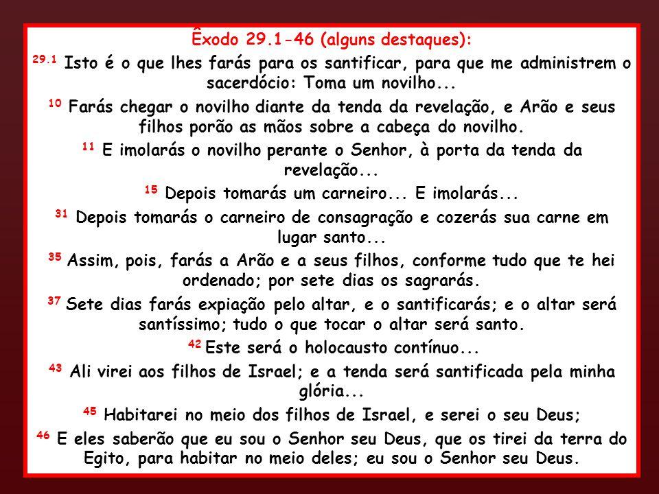 { Êxodo 29.1-46 (alguns destaques): 29.1 Isto é o que lhes farás para os santificar, para que me administrem o sacerdócio: Toma um novilho... 10 Farás