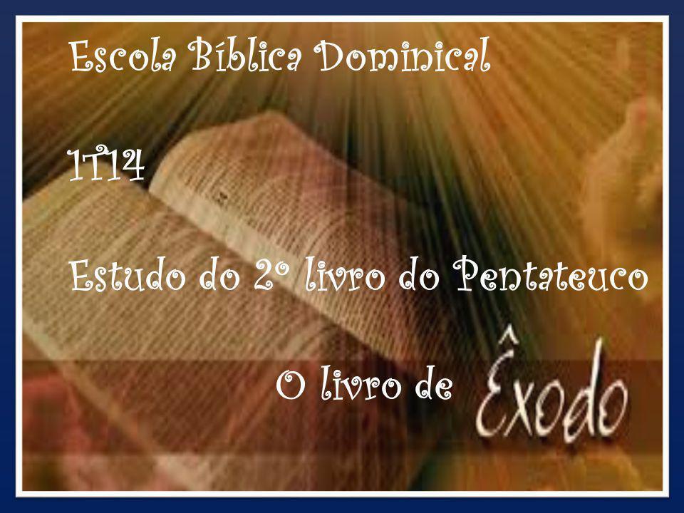{ Escola Bíblica Dominical 1T14 Estudo do 2º livro do Pentateuco O livro de