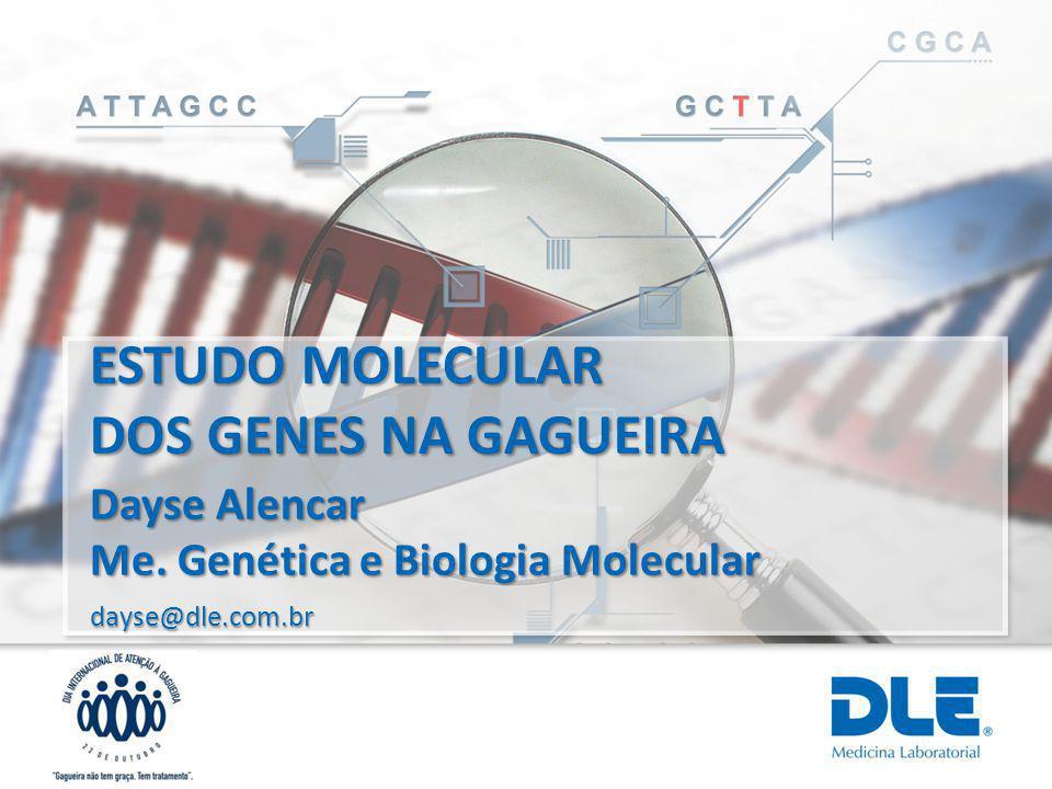 ESTUDO MOLECULAR DOS GENES NA GAGUEIRA dayse@dle.com.br Dayse Alencar Me. Genética e Biologia Molecular