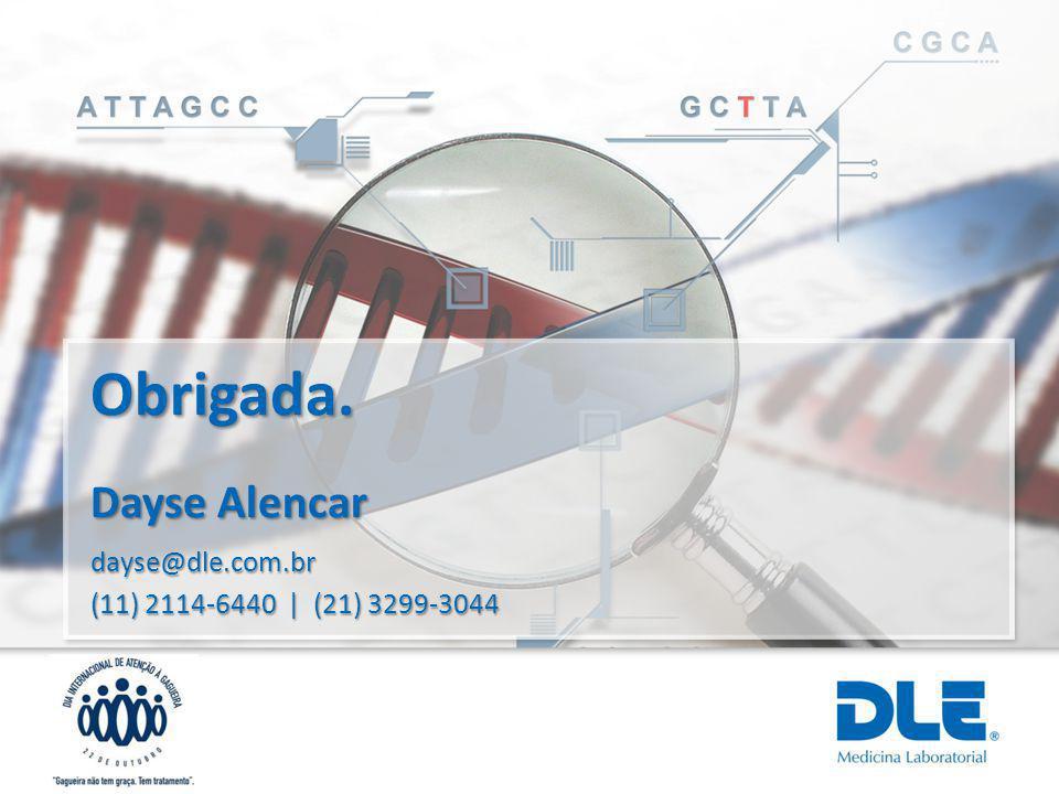 Obrigada. dayse@dle.com.br (11) 2114-6440 | (21) 3299-3044 Dayse Alencar