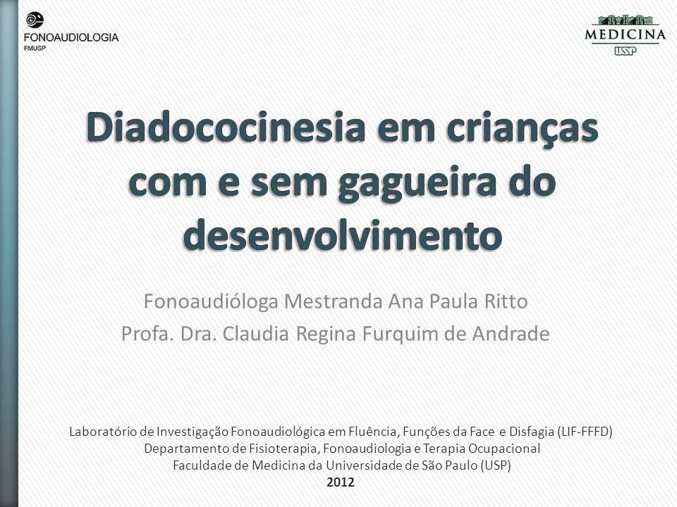 Fonoaudióloga Mestranda Ana Paula Ritto Profa. Dra. Claudia Regina Furquim de Andrade Laboratório de Investigação Fonoaudiológica em Fluência, Funções