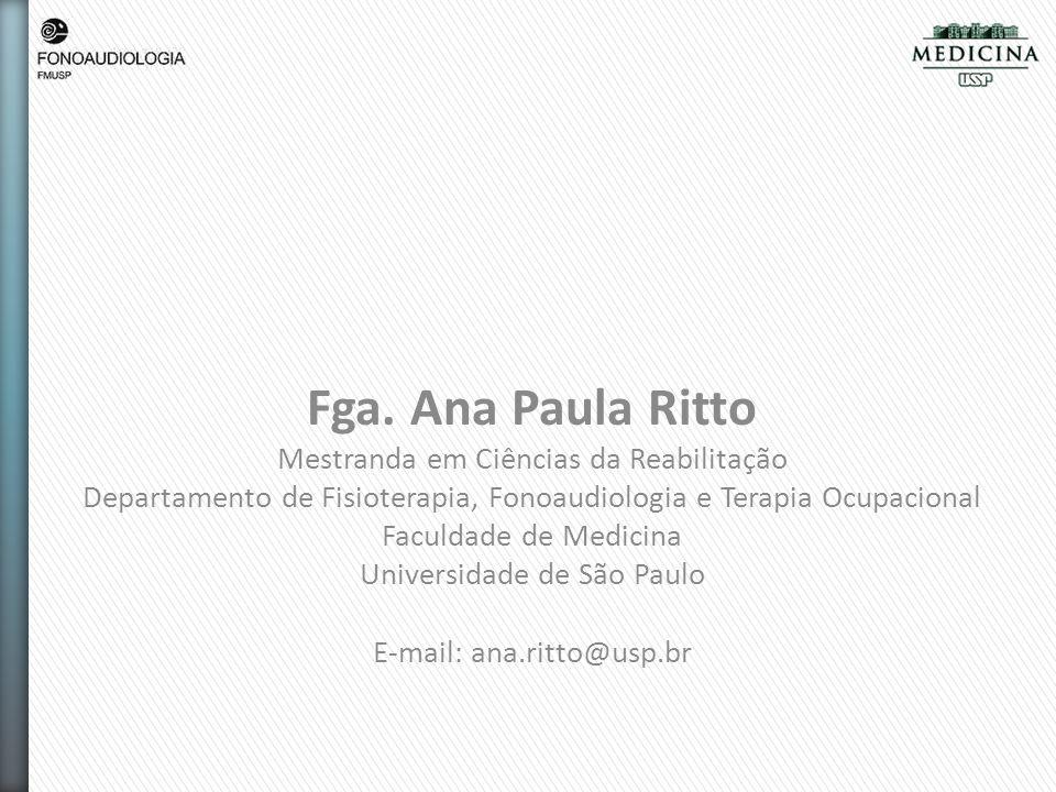 Fga. Ana Paula Ritto Mestranda em Ciências da Reabilitação Departamento de Fisioterapia, Fonoaudiologia e Terapia Ocupacional Faculdade de Medicina Un