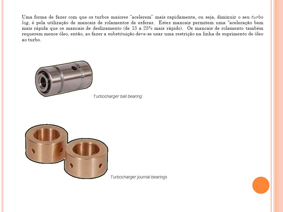 Uma forma de fazer com que os turbos maiores acelerem mais rapidamente, ou seja, diminuir o seu turbo lag, é pela utilização de mancais de rolamentos