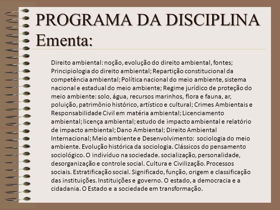 COMPETÊNCIAS ESPECÍFICAS: - Apresentar a legislação ambiental brasileira e o Direito Ambiental; - Identificar seus conteúdos e aplicação na prática; - Praticar a consulta e leitura da legislação; - Aplicar a Sociologia junto às normas jurídicas.