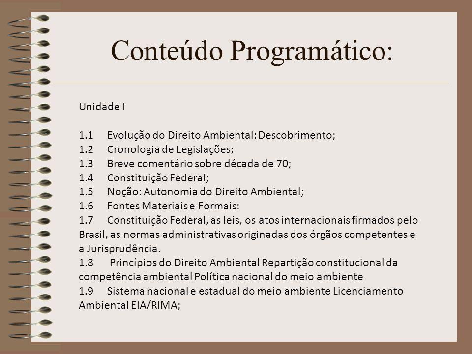 Conteúdo Programático: Unidade I 1.1 Evolução do Direito Ambiental: Descobrimento; 1.2 Cronologia de Legislações; 1.3 Breve comentário sobre década de