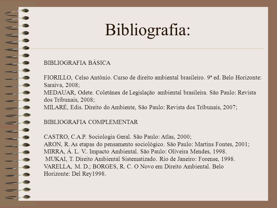 Bibliografia: BIBLIOGRAFIA BÁSICA FIORILLO, Celso Antônio. Curso de direito ambiental brasileiro. 9ª ed. Belo Horizonte: Saraiva, 2008; MEDAUAR, Odete