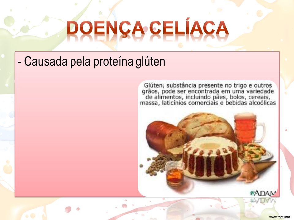 - Causada pela proteína glúten