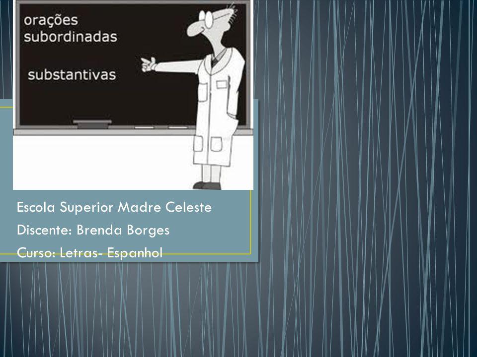 Escola Superior Madre Celeste Discente: Brenda Borges Curso: Letras- Espanhol