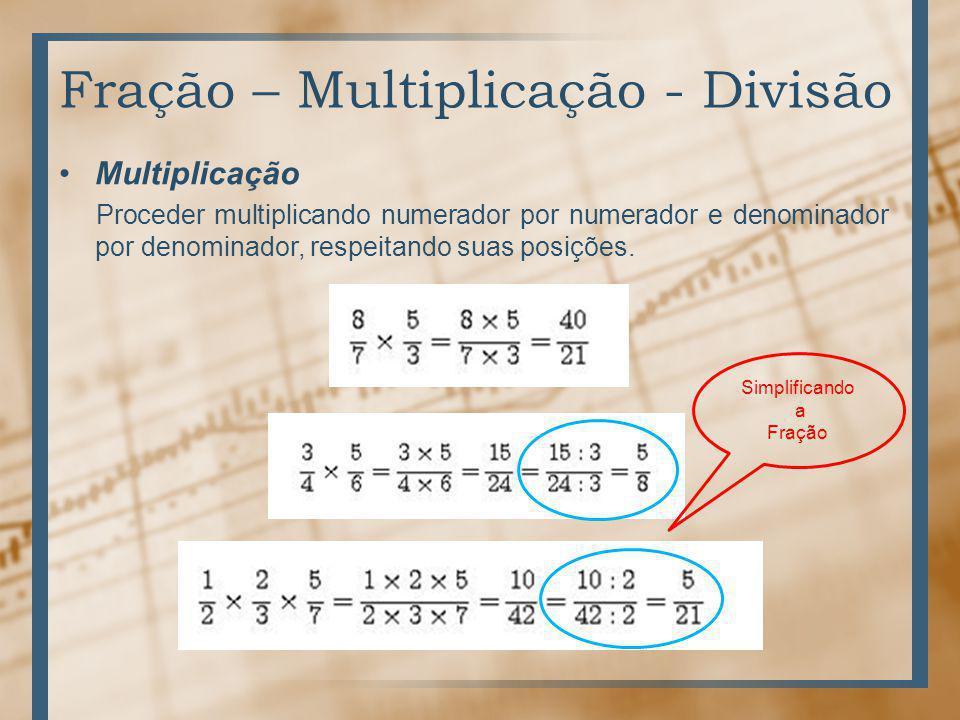 Fração – Multiplicação - Divisão Multiplicação Proceder multiplicando numerador por numerador e denominador por denominador, respeitando suas posições.