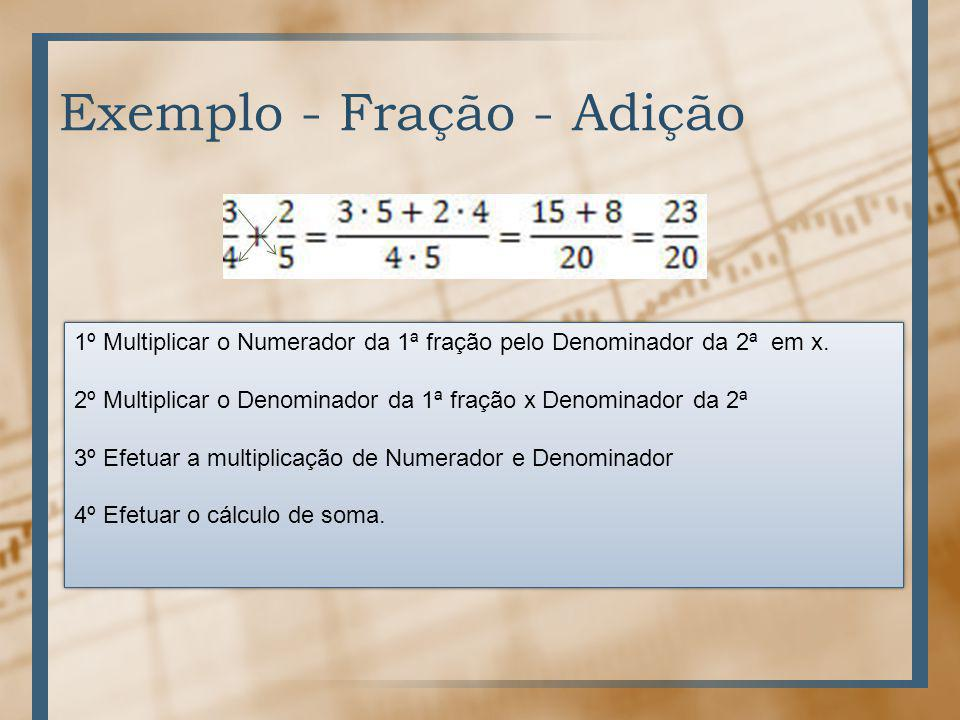 Exemplo - Fração - Adição 1º Multiplicar o Numerador da 1ª fração pelo Denominador da 2ª em x.