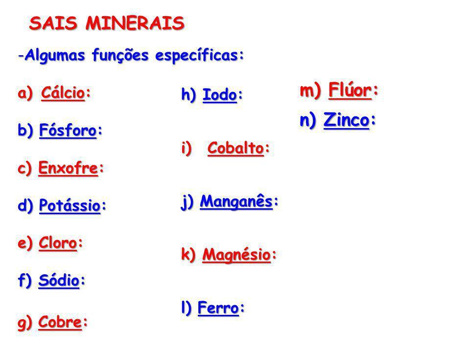 -Algumas funções específicas: a)Cálcio: b) Fósforo: c) Enxofre: d) Potássio: e) Cloro: f) Sódio: g) Cobre: SAIS MINERAIS h) Iodo: i)Cobalto: j) Mangan