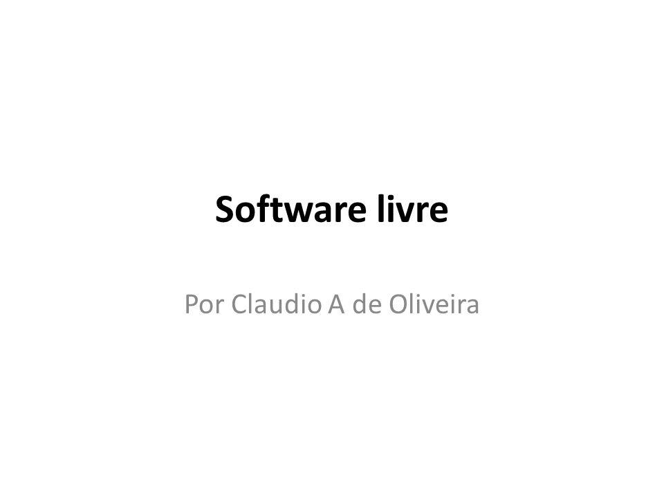 Software livre Por Claudio A de Oliveira