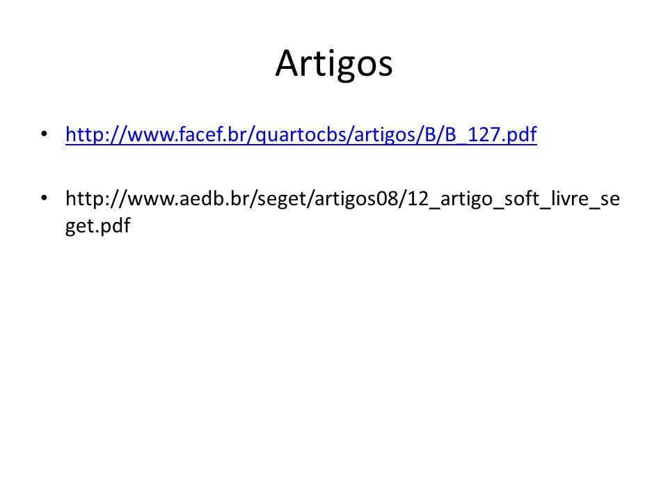 Artigos http://www.facef.br/quartocbs/artigos/B/B_127.pdf http://www.aedb.br/seget/artigos08/12_artigo_soft_livre_se get.pdf
