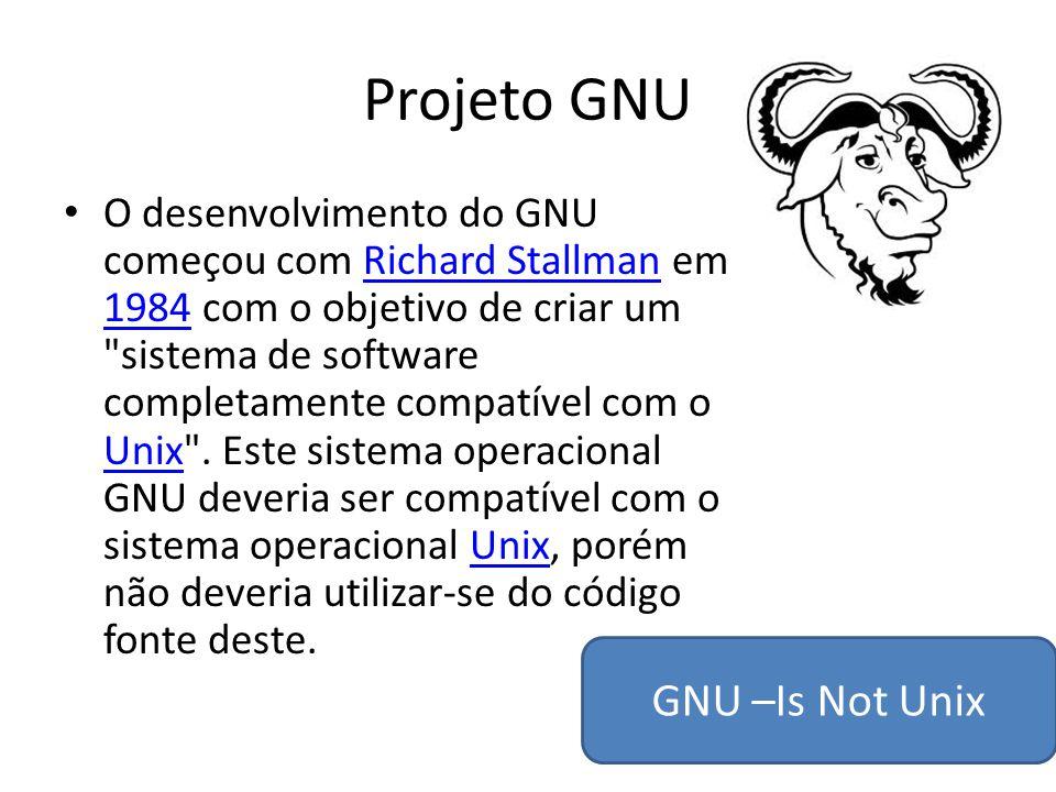 Projeto GNU O desenvolvimento do GNU começou com Richard Stallman em 1984 com o objetivo de criar um