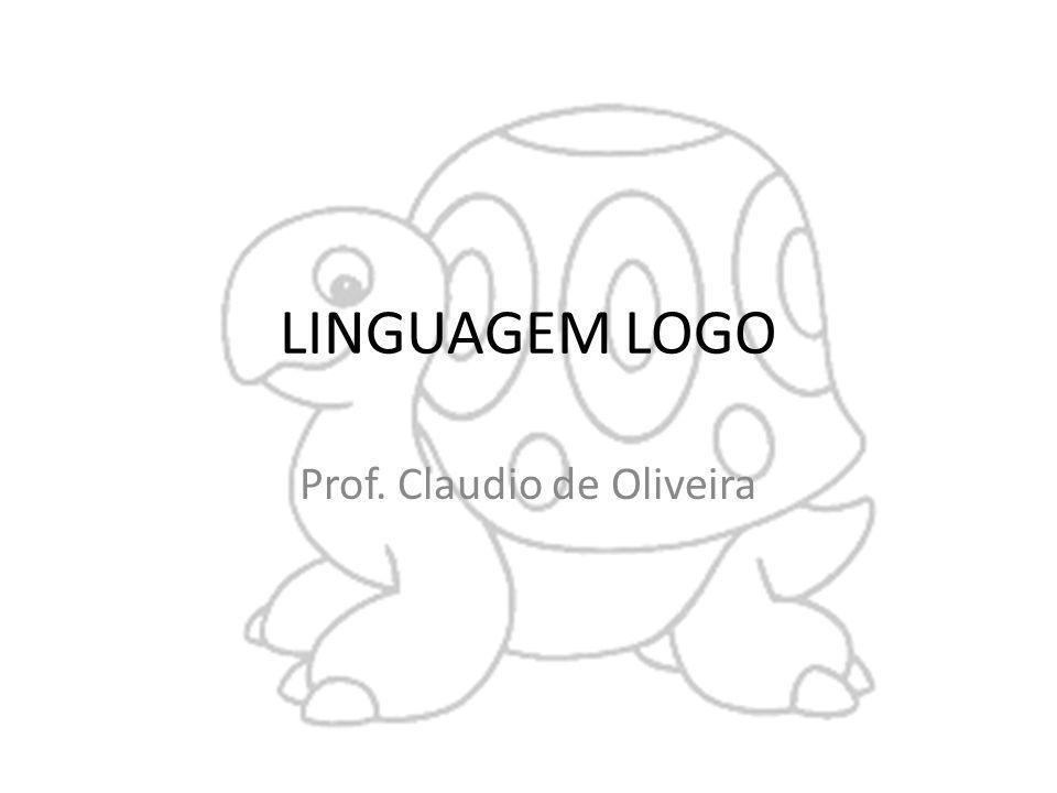 LINGUAGEM LOGO Prof. Claudio de Oliveira