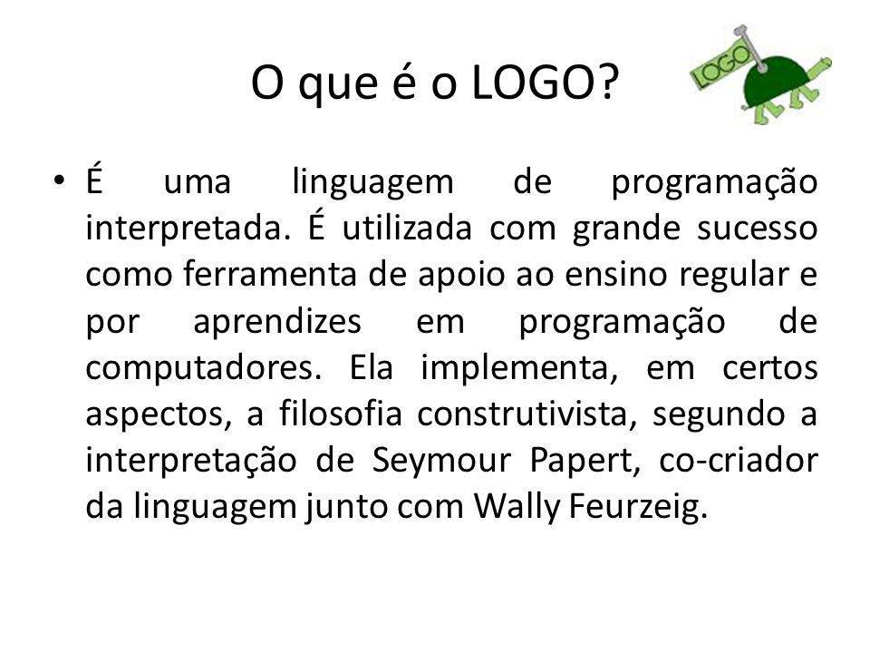 O que é o LOGO? É uma linguagem de programação interpretada. É utilizada com grande sucesso como ferramenta de apoio ao ensino regular e por aprendize