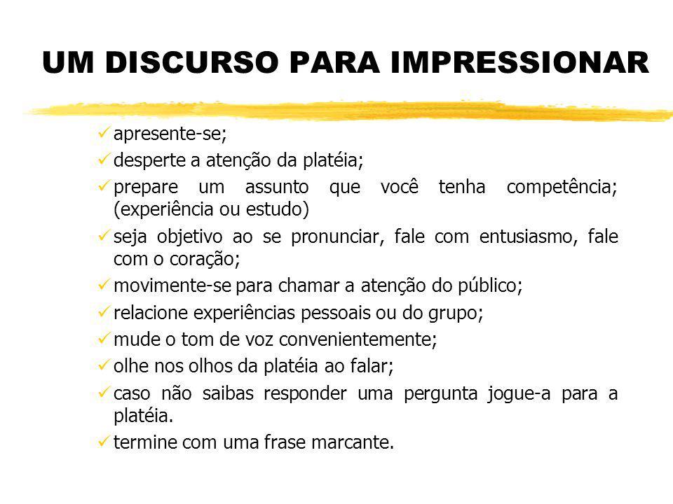 UM DISCURSO PARA IMPRESSIONAR apresente-se; desperte a atenção da platéia; prepare um assunto que você tenha competência; (experiência ou estudo) seja