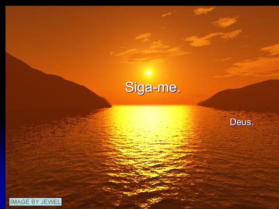 O caminho que você escolheu... Quer levar-me junto com você? Deus.