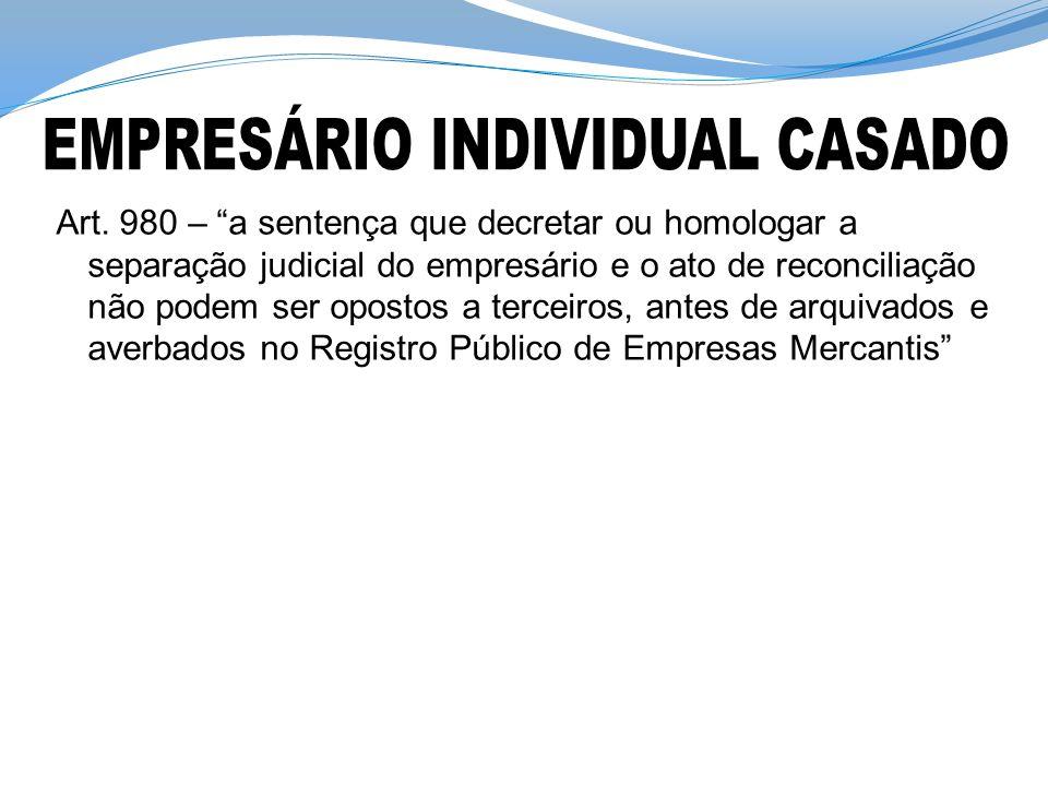 Art. 980 – a sentença que decretar ou homologar a separação judicial do empresário e o ato de reconciliação não podem ser opostos a terceiros, antes d