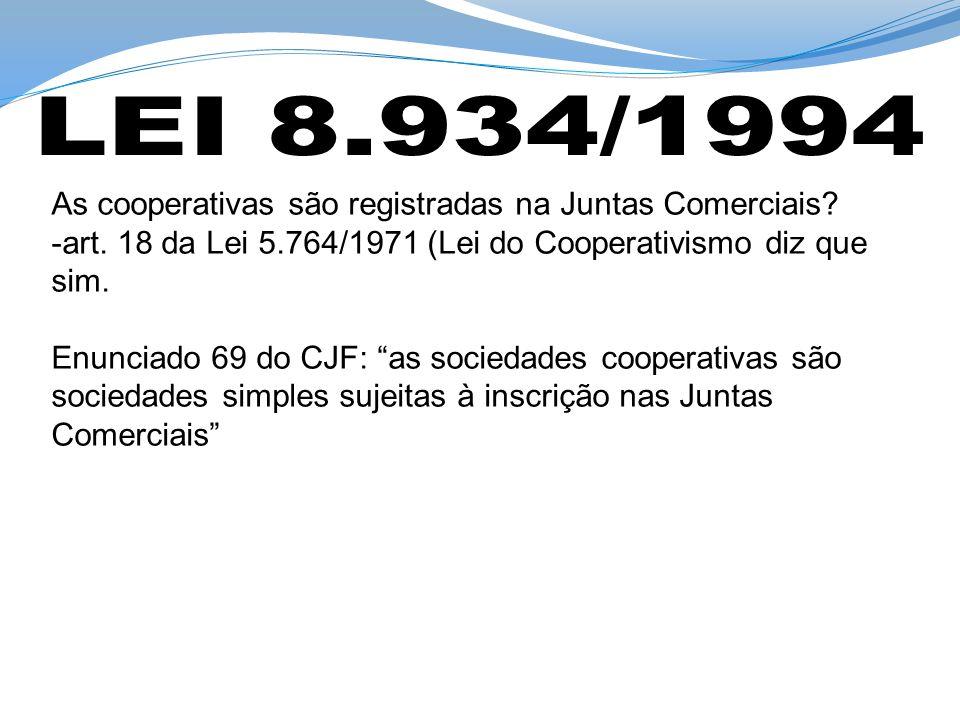 As cooperativas são registradas na Juntas Comerciais? -art. 18 da Lei 5.764/1971 (Lei do Cooperativismo diz que sim. Enunciado 69 do CJF: as sociedade