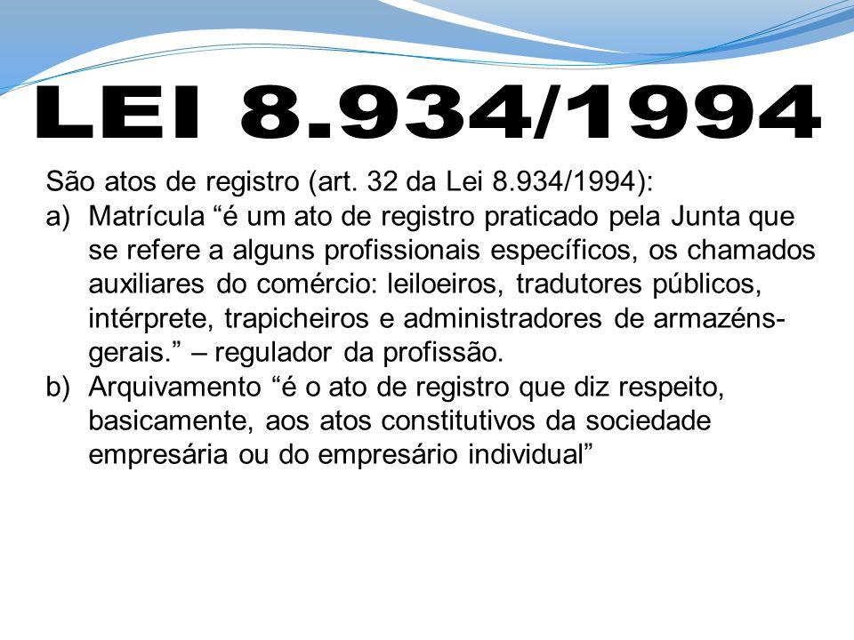 São atos de registro (art. 32 da Lei 8.934/1994): a)Matrícula é um ato de registro praticado pela Junta que se refere a alguns profissionais específic