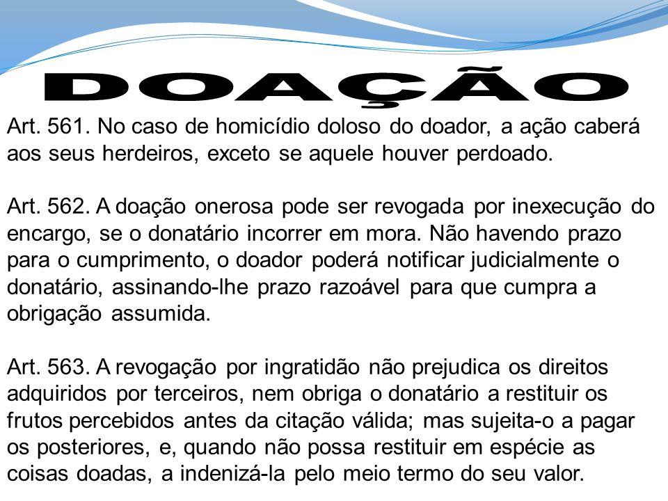 Art. 561. No caso de homicídio doloso do doador, a ação caberá aos seus herdeiros, exceto se aquele houver perdoado. Art. 562. A doação onerosa pode s
